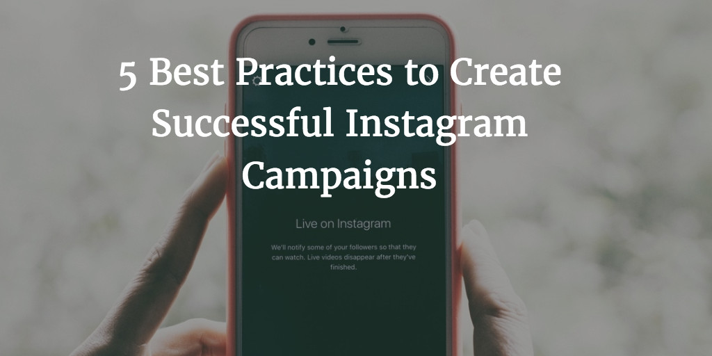 5 Best Practices to Create Successful Instagram Campaigns.jpg